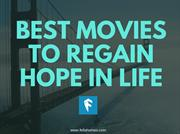 Best Movies To Regain Hope In Life!