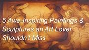 Love Paintings & Sculptures? You Shouldn't Afford Missing This!