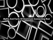 Myths And Facts Of Aluminum Connecting Rod