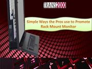 Simple Ways the Pros use to Promote Rack Mount Monitor