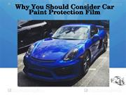 Why You Should Consider Car Paint Protection Film