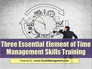 Three Essential Element of Time Management Skills Training
