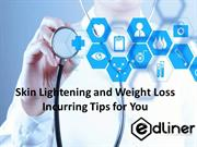Skin Lightening and Weight Loss Incurring Tips for You