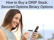 How to Buy a DRIP Stock. Secured Options Binary Options