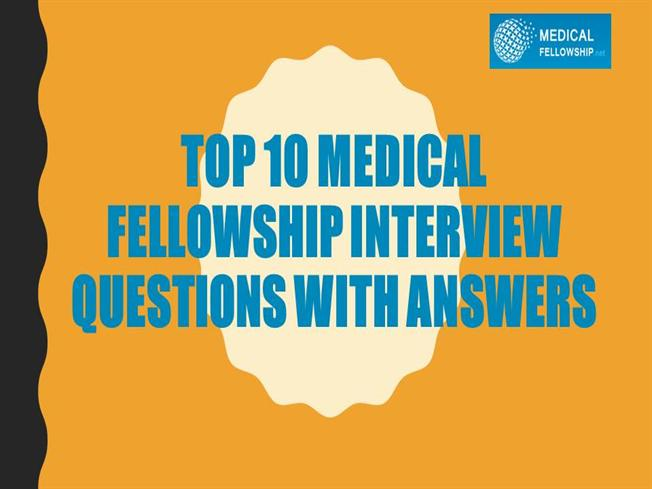 Top 10 Medical Fellowship Interview Questions With Answers