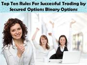 Top Ten Rules For Successful Trading by Secured Options Binary Options