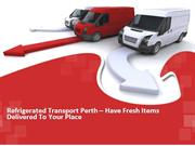 Refrigerated Transport Perth – Have Fresh Items Delivered To Your Plac