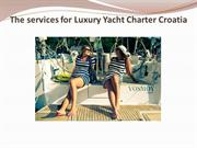 The services for Luxury Yacht Charter Croatia