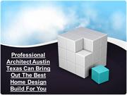 Professional Architect Austin Texas Can Bring Out The Best Home Design