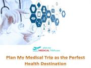 Get Ultimate Medical Benefits from Plan My Medical Trip