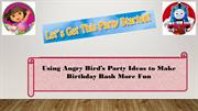 Using Angry Bird's Party Ideas to Make Birthday Bash More Fun