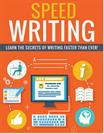 Speed Writing...The Secrets Of Writing Faster Than Ever!