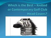 Which is the Best – Knitted or Contemporary Golf Club Head Covers?