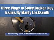Three Ways to Solve Broken Key Issues By Manly Locksmith