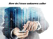How Do I Trace Unknown Caller