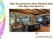 Tips To Construct Your Kitchen Just The Way You Want It