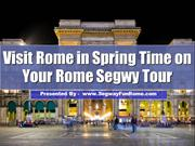 Visit Rome in Spring Time on Your Rome Segwy Tour