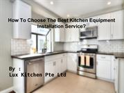 How To Choose The Best Kitchen Equipment Installation Service-