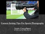 Camera Setting Tips For Sports Photography