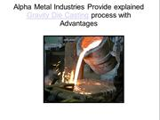 Alpha Metal Industries Provide explained Gravity Die Casting process w