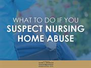 What to do if your Suspect  Nursing Home Abuse