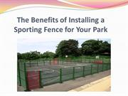 The Benefits of Installing a Sporting Fence for Your Park