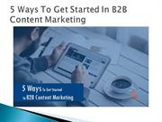 5 Ways To Get Started In B2B Content