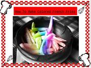 How To Make Colored French Fries