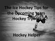 The Ice Hockey Tips for the upcoming years hockey tryouts