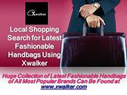 Local Shopping Search for Latest Fashionable Handbags Using Xwalker
