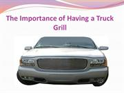 The Importance of Having a Truck Grill