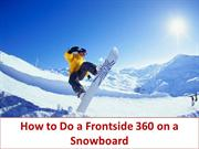 How to Do a Frontside 360 on a Snowboard