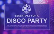 What are the three necessary items needed for a disco themed party?