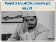 Wajid is the Artist Famous for his Art