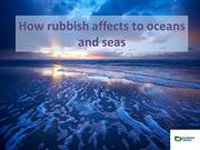 How rubbish affects to oceans and seas