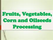 Fruits, Vegetables, Corn and Oilseeds Processing