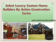 Select Luxury Custom Home Builders By Action Construction Co.Inc