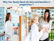 Why You Really Need (A) folic acid benefits in preganancy ?