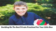 Deciding On The Best Private Preschool For Your Little One