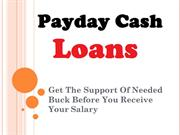 Payday Cash Loans- Appropriate Way To Avail Small Cash Backing