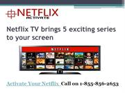 Netflix com Call on 1-855-856-2653 Netflix TV brings 5 exciting series