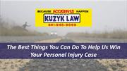 The Best Things You Can Do To Help Us Win Your Personal Injury Case