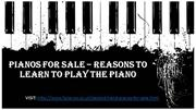 Pianos For Sale – Reasons To Learn To Play The Piano