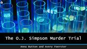 The oj simpson murder trial by Anna Button and Avery Foerster