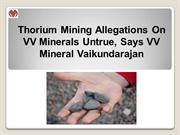 Thorium Mining Allegations On VV Minerals Untrue, Says VV Mineral Vaik