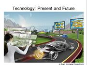 Technology present and future