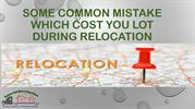 Some common mistake which cost you lot during relocation.