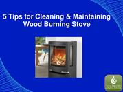 5 Tips for Cleaning & Maintaining Wood Burning Stove