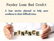 Payday Loan Bad Credit- Answer Your Unusual Credit Troubles With Ease