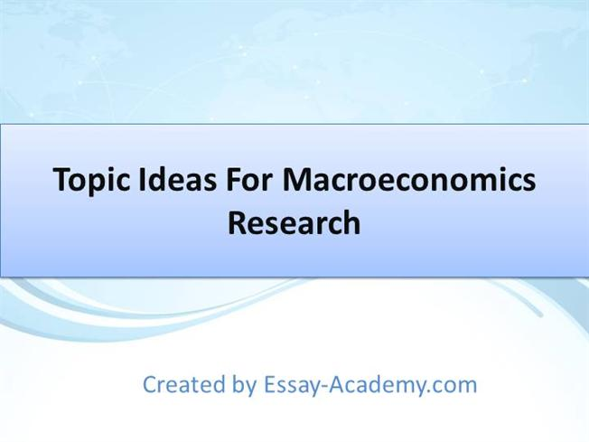 topic ideas for macroeconomics research authorstream